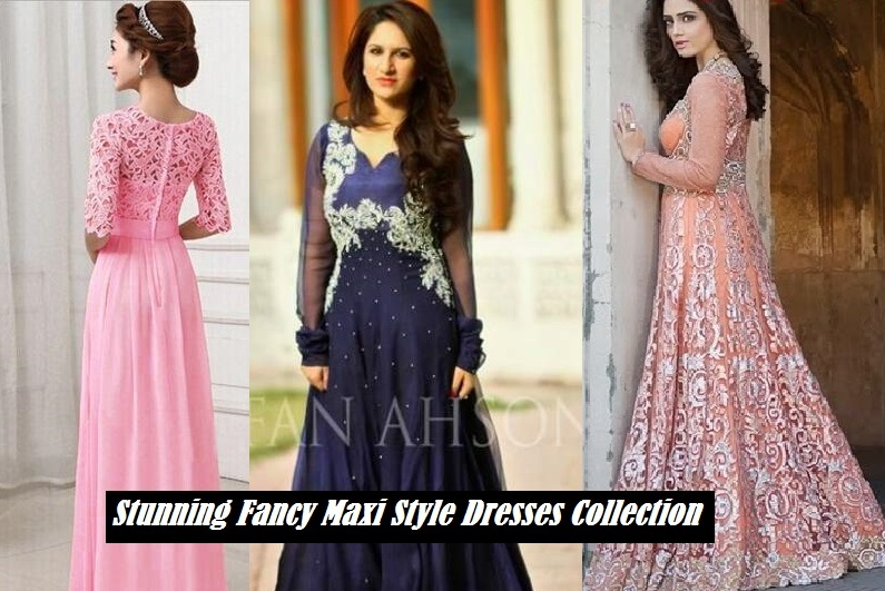 Maxi Dresses Collection 2017-2018 in Pakistan - Fancy Maxi